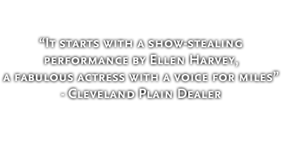 It starts with a show-stealing performance by Ellen Harvey, a fabulous actress with a voice for miles - Cleveland Plain Dealer
